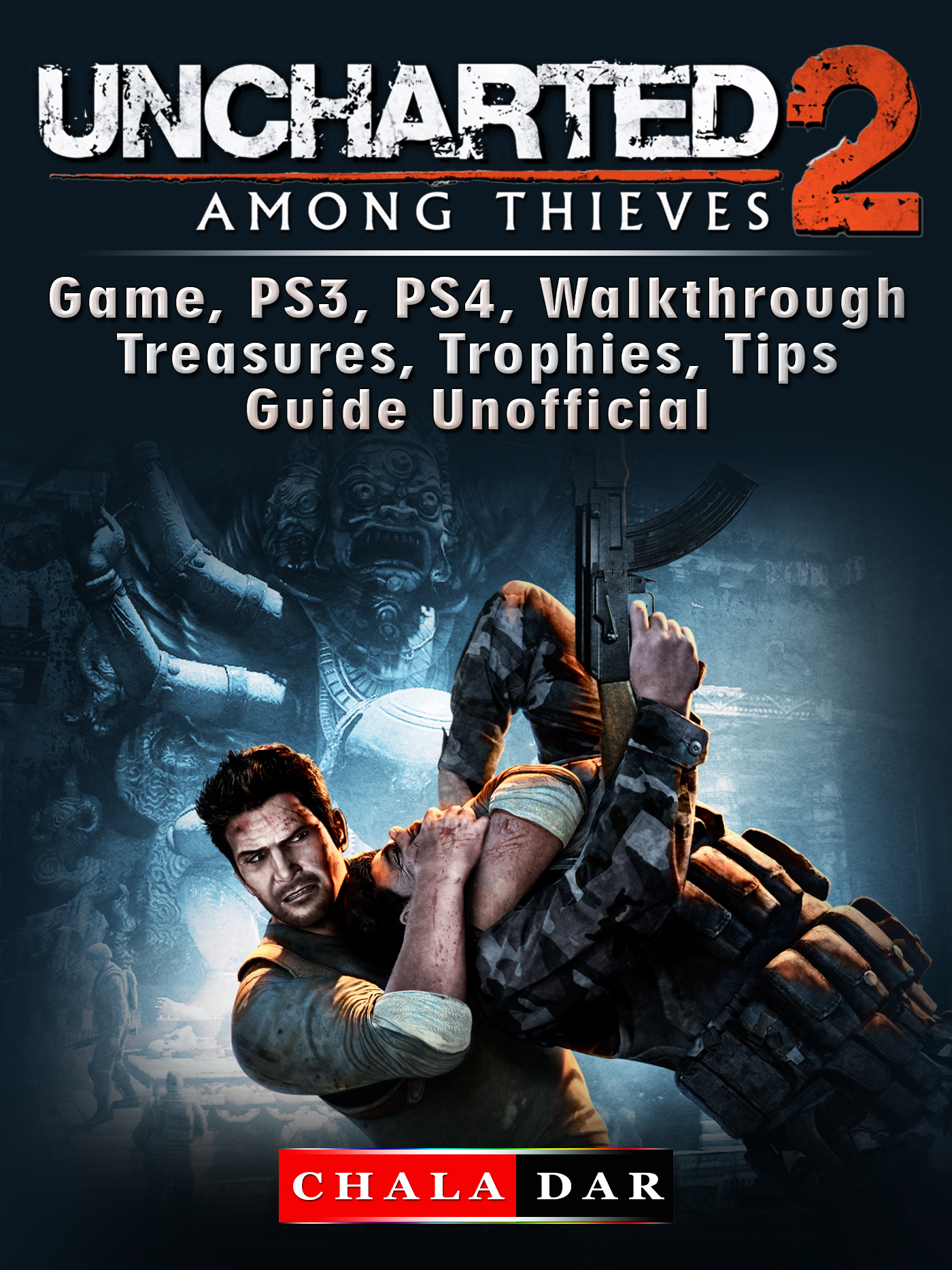 Uncharted 2 Among Thieves Game, PS3, PS4, Walkthrough, Treasures, Trophies, Tips, Guide Unofficial By Chala Dar
