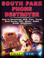 South Park Phone Destroyer How to Download, APK, Tips, Cards, Best Decks, IOS, Mods, Game Guide Unofficial