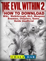 The Evil Within 2 How to Download, Wiki, Walkthrough, DLC, Weapons, Enemies, Chapters, Game Guide Unofficial