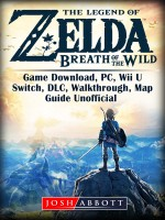 The Legend of Zelda Breath of the Wild Game Download, PC, Wii U, Switch, DLC, Walkthrough, Map, Guide Unofficial