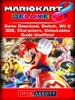Mario Kart 8 Deluxe Game Download, Switch, Wii U, 3DS, Characters, Unlockables, Guide Unofficial
