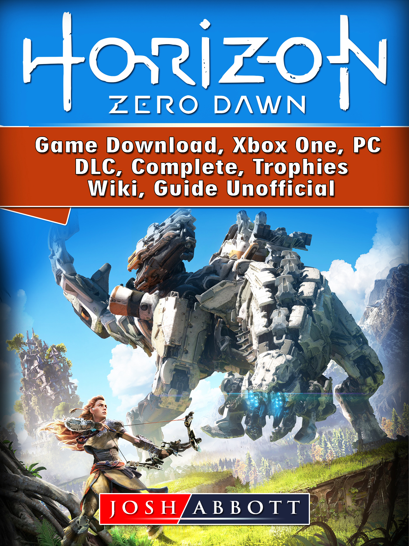 Horizon Zero Dawn Game Download, Xbox One, PC, DLC, Complete, Trophies, Wiki, Guide Unofficial