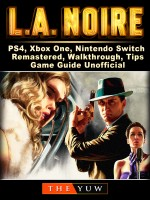 LA Noire, PS4, Xbox One, Nintendo Switch, Remastered, Walkthrough, Tips, Game Guide Unofficial