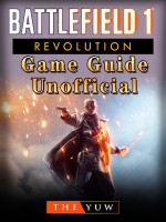 Battlefield 1 Revolution Game Guide Unofficial