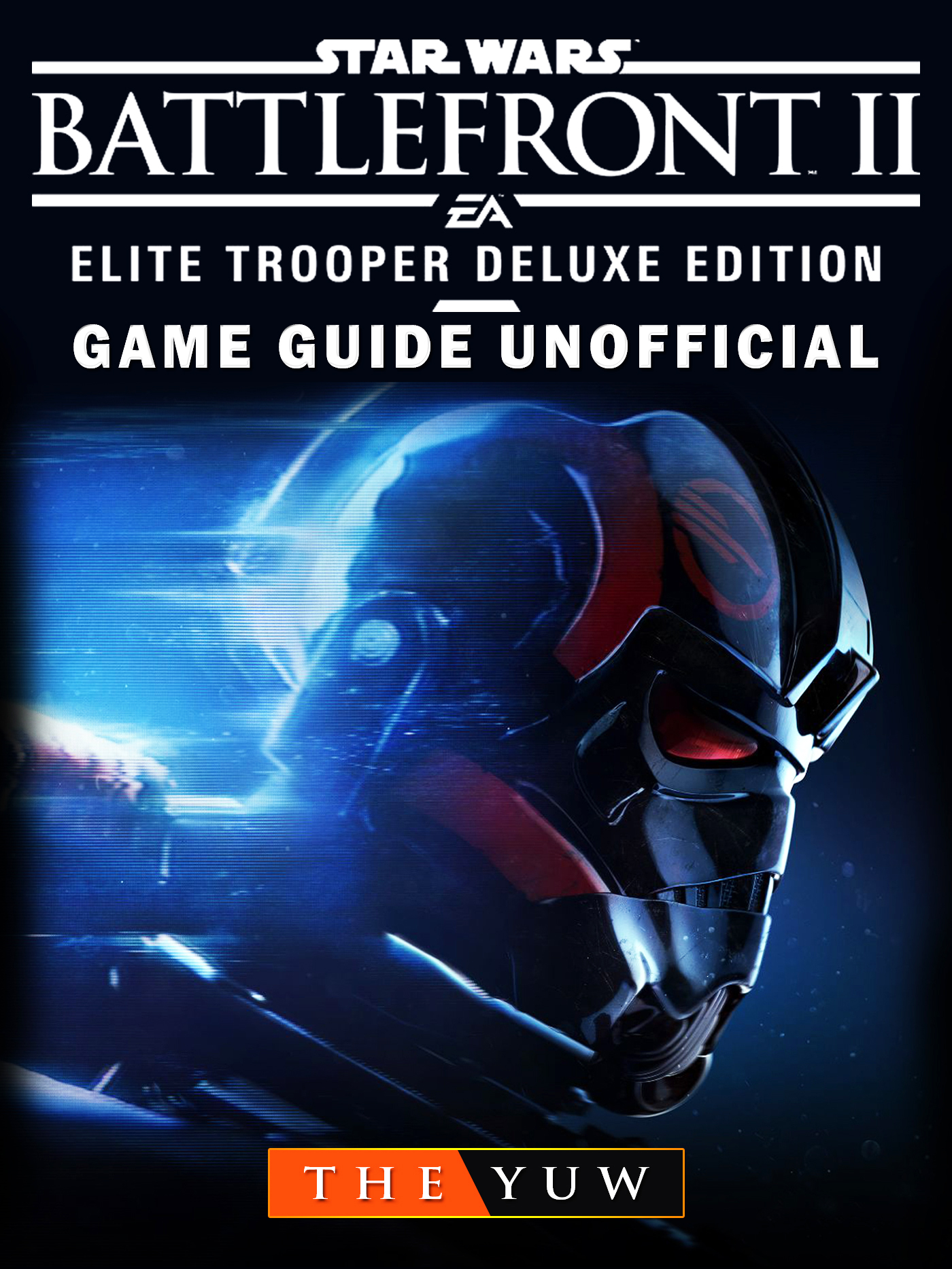 Star Wars Battlefront II Elite Trooper Deluxe Edition Game Guide Unofficial By Hse Guides