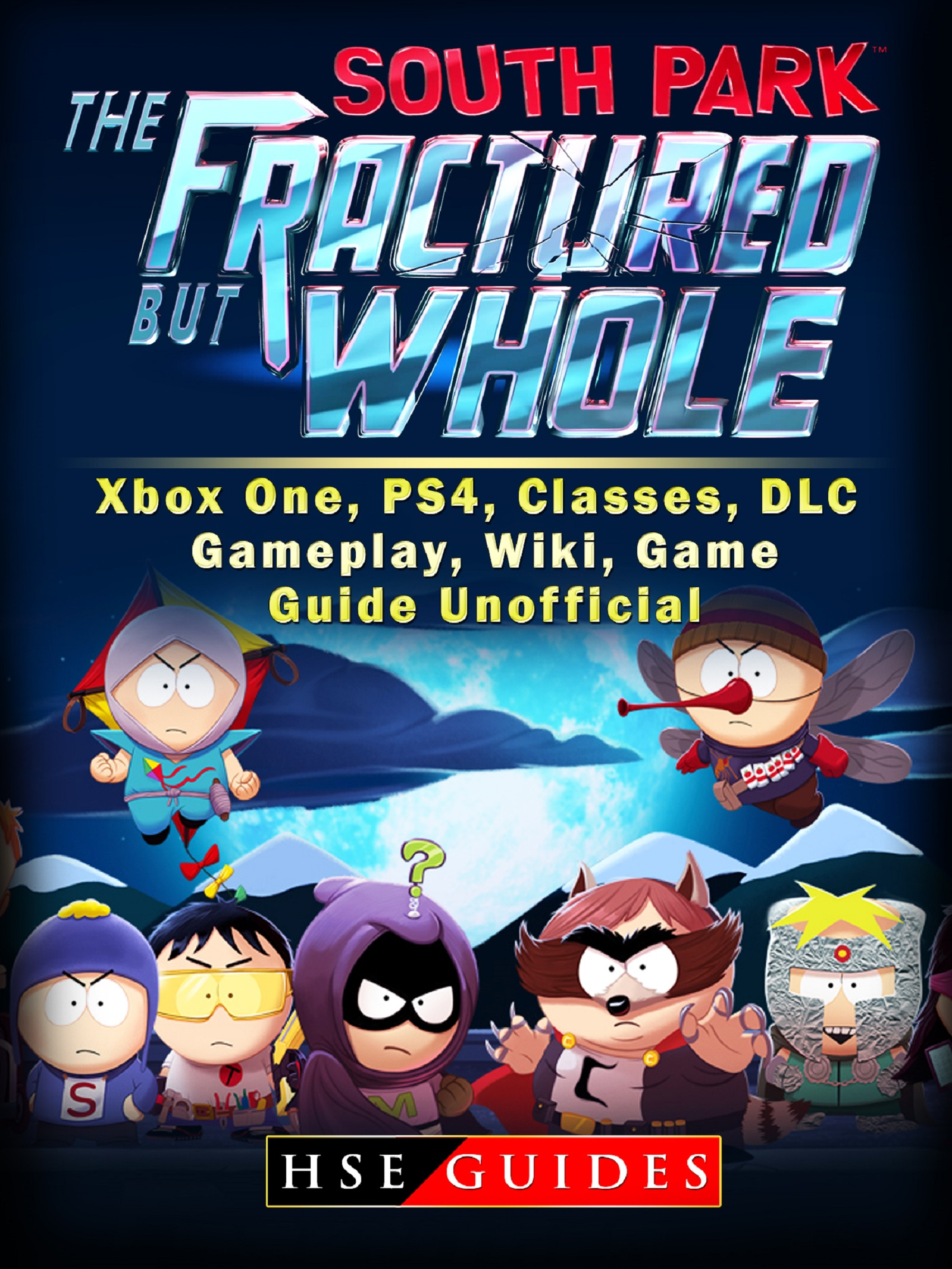 South Park The Fractured But Whole Xbox One, PS4, Classes, DLC, Gameplay, Wiki, Game Guide Unofficial By Hse Guides