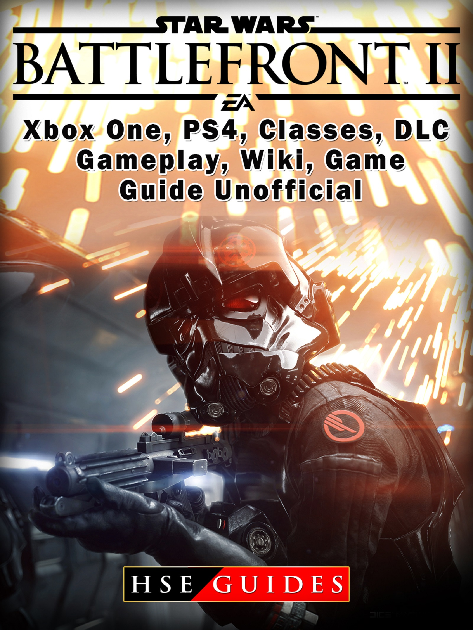 Star Wars Battlefront 2 Xbox One, PS4, Campaign, Gameplay, DLC, Game Guide Unofficial By Hse Guides