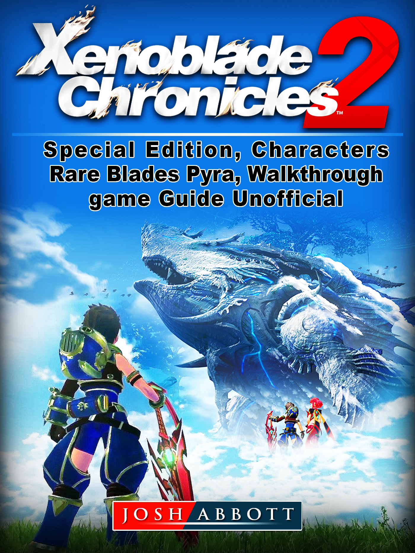 Xenoblade Chronicles 2, Special Edition, Characters, Rare Blades, Pyra, Walkthrough, Game Guide Unofficial By Josh Abbott