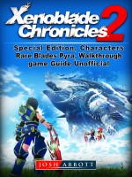 Xenoblade Chronicles 2, Special Edition, Characters, Rare Blades, Pyra, Walkthrough, Game Guide Unofficial