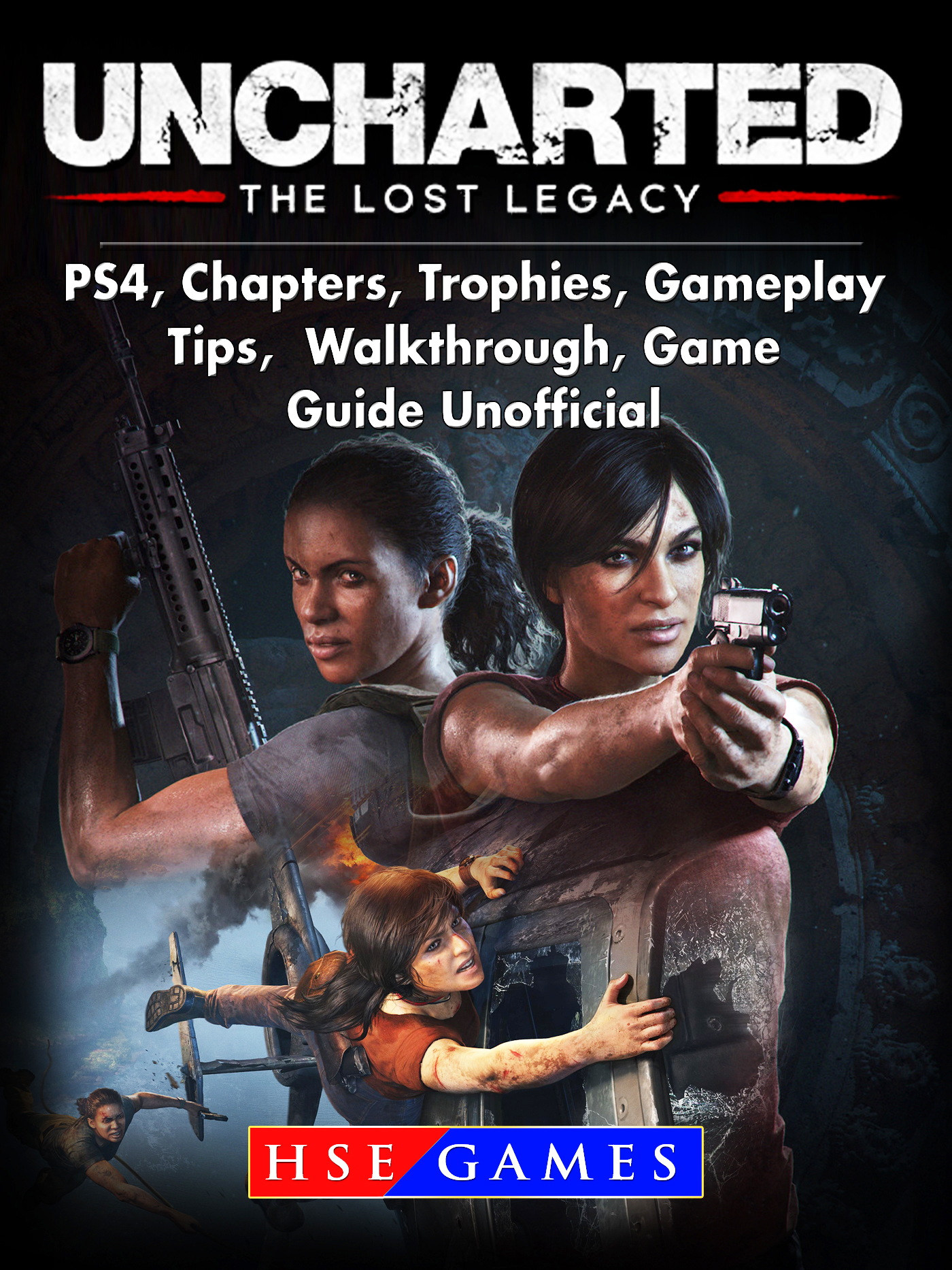 Uncharted The Lost Legacy PS4, Chapters, Trophies, Gameplay, Tips, Walkthrough, Game Guide Unofficial By HSE Games