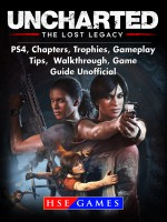 Uncharted The Lost Legacy PS4, Chapters, Trophies, Gameplay, Tips, Walkthrough, Game Guide Unofficial