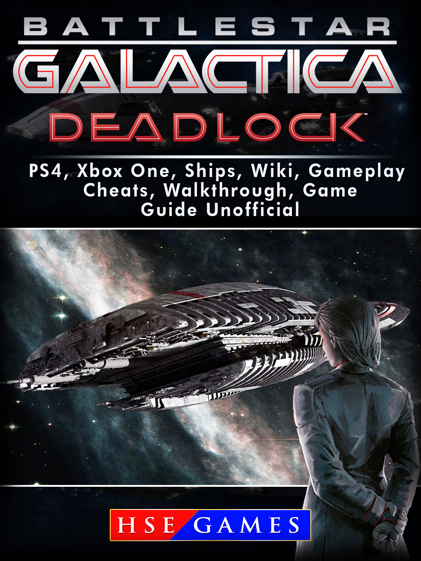 Battlestar Gallactica Deadlock PS4, Xbox One, Ships, Wiki, Gameplay, Cheats, Walkthrough, Game Guide Unofficial By HSE Games