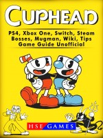 Cuphead PS4, Xbox One, Switch, Steam, Bosses, Mugman, Wiki, Tips, Game Guide Unofficial