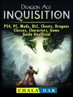 Dragon Age Inquisition, PS4, PC, Mods, DLC, Cheats, Dragons, Classes, Characters, Game Guide Unofficial