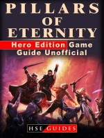 Pillars of Eternity Hero Edition Game Guide Unofficial