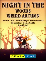 Night in the Woods Weird Autumn, Switch, PS4, Walkthrough, Achievements, Characters, Game Guide Unofficial