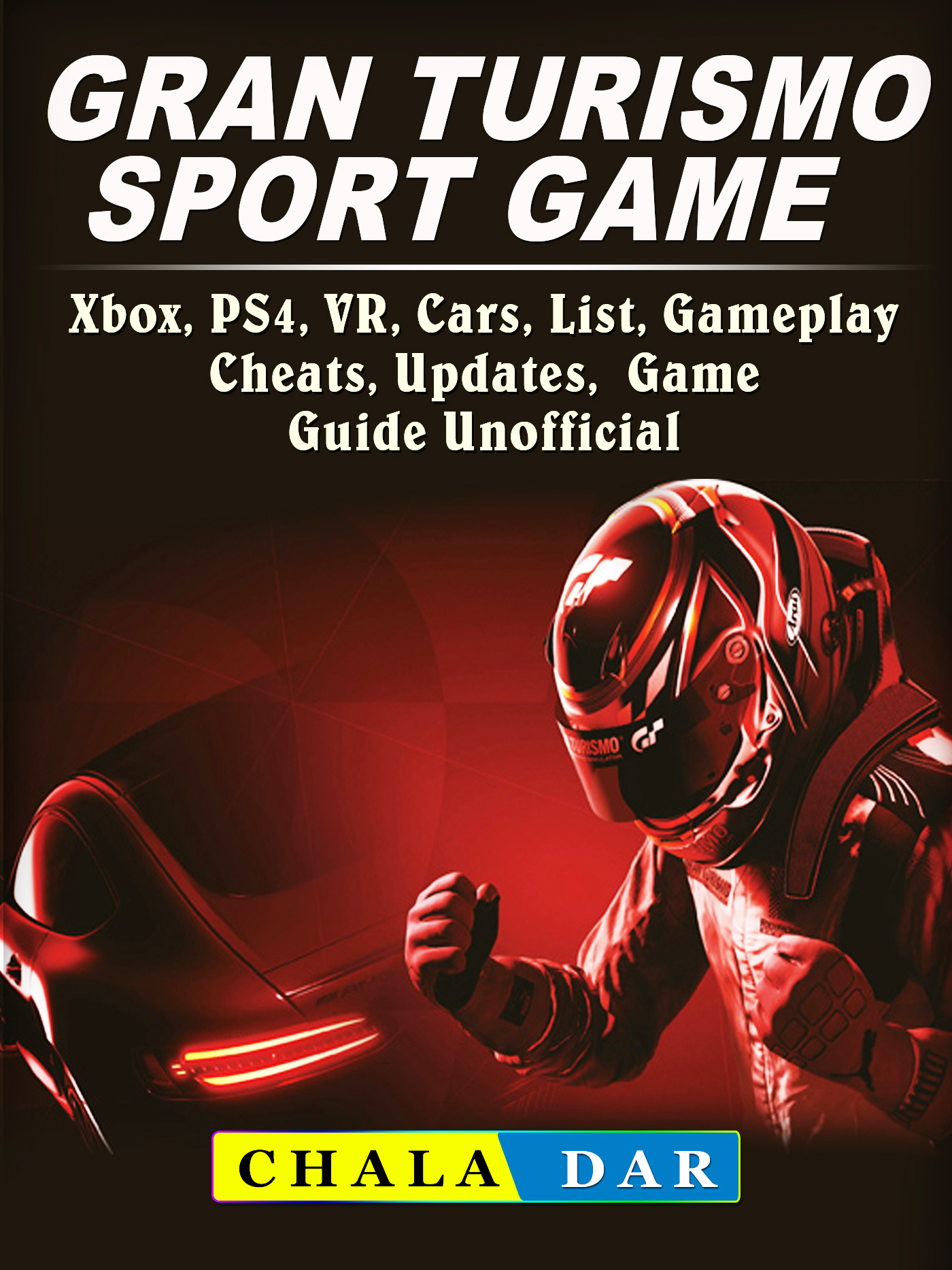 gran turismo sport xbox ps4 vr cars list gameplay cheats updates game guide unofficial. Black Bedroom Furniture Sets. Home Design Ideas