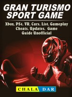 Gran Turismo Sport, Xbox, PS4, VR, Cars, List, Gameplay, Cheats, Updates, Game Guide Unofficial