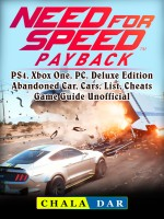 Need for Speed Payback, PS4, Xbox One, PC, Deluxe Edition, Abandoned Car, Cars, List, Cheats, Game Guide Unofficial