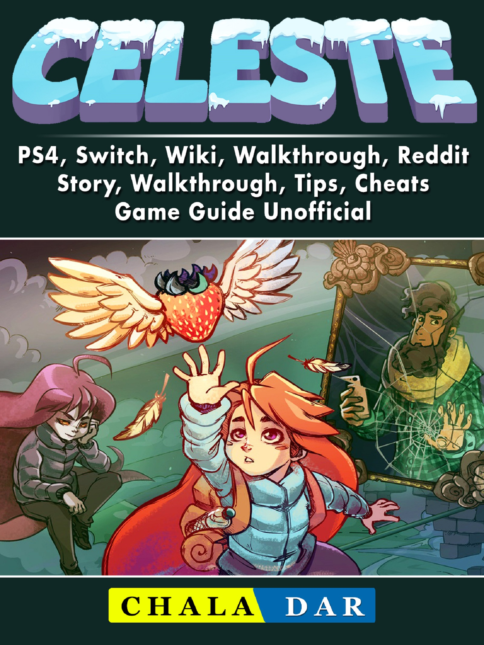 Celeste, PS4, Switch, Wiki, Walkthrough, Reddit, Story, Walkthrough, Tips, Cheats, Game Guide Unofficial