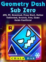 Geometry Dash Sub Zero, APK, PC, Download, Press Start, Online, Unblocked, Scratch, Free, Game Guide Unofficial