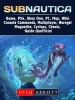 Subnautica Game, PS4, Xbox One, PC, Map, Wiki, Console Commands, Multiplayer, Aerogel, Magnetite, Cyclops, Cheats, Guide Unofficial