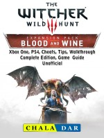 The Witcher 3 Blood and Wine, Walkthrough, Quests, Armor, Map, Riddles, Trophies, Game Guide Unofficial