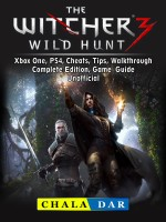 The Witcher 3 Wild Hunt, Xbox One, PS4, Cheats, Tips, Walkthrough, Complete Edition, Game Guide Unofficial