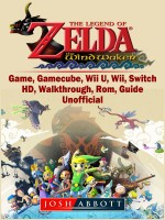 The Legend of Zelda The Wind Waker Game, Gamecube, Wii U, Wii, Switch, HD, Walkthrough, Rom, Guide Unofficial