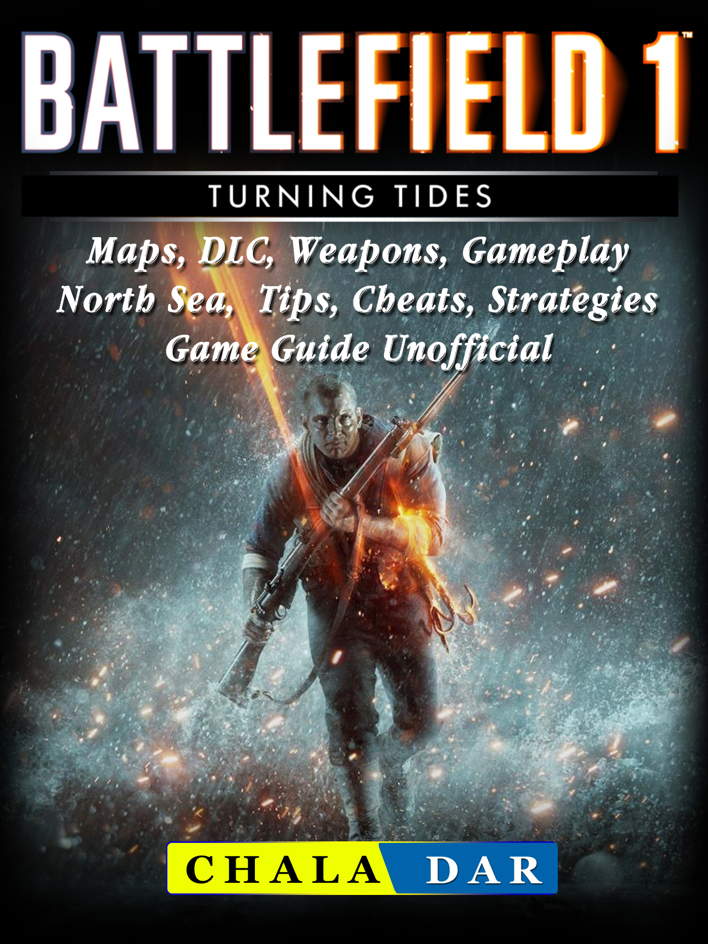 Battlefield 1 Turning Tides, Maps, DLC, Weapons, Gameplay, North Sea, Tips, Cheats, Strategies, Game Guide Unofficial