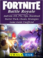Fortnite Battle Royale, Android, IOS, PS4, Tips, Download, Starter Pack, Cheats, Strategies, Game Guide Unofficial
