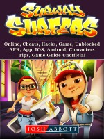 Subway Surfers, Online, Cheats, Hacks, Game, Unblocked, APK, App, IOS, Android, Characters, Tips, Game Guide Unofficial
