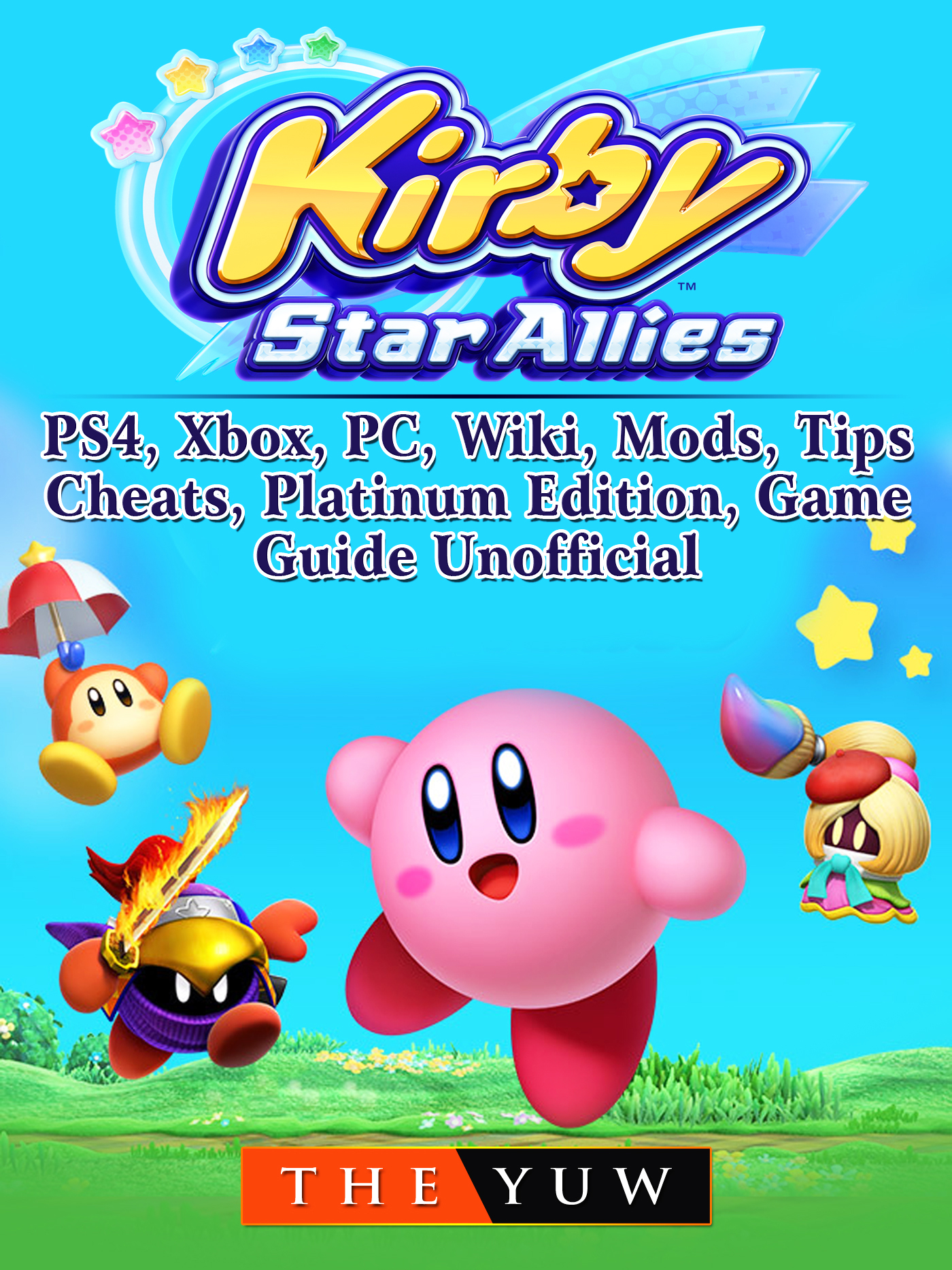 Kirby Star Allies, Nintendo Switch, Gameplay, Multiplayer, Tips, Cheats, Game Guide Unofficial By The Yuw