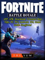Fortnite Battle Royale, APP, APK, Download, Treasure Map, Tips, PC, PS4, Android, IOS, Game Guide Unofficial