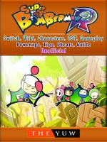 Super Bomberman R, Switch, Wiki, Characters, OST, Gameplay, Powerups, Tips, Cheats, Guide Unofficial