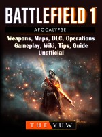 Battlefield 1 Apocalypse, Weapons, Maps, DLC, Operations, Gameplay, Wiki, Tips, Guide Unofficial