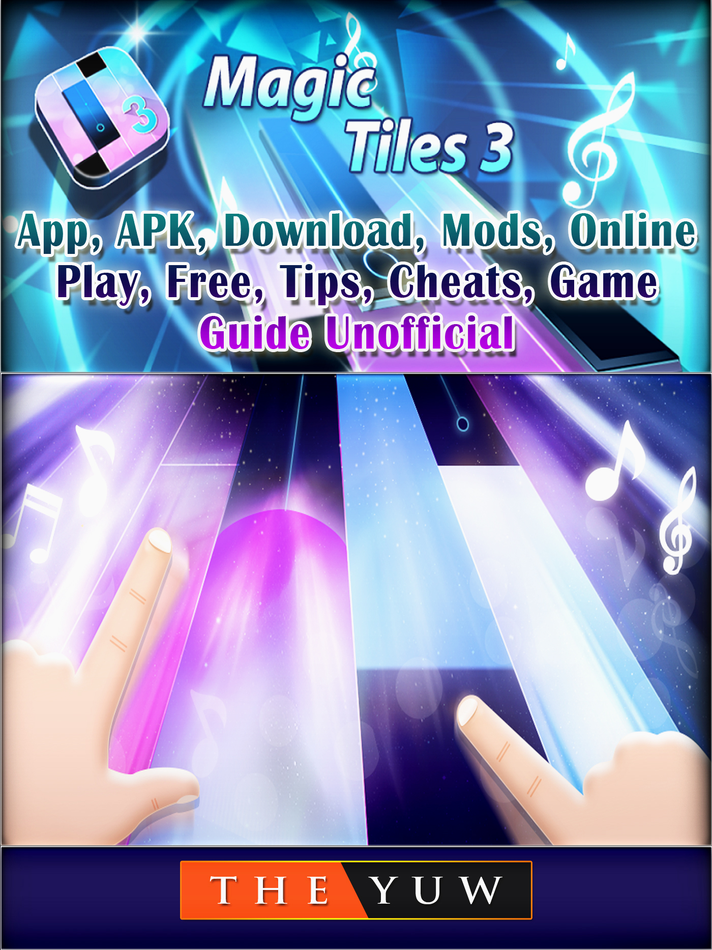 Magic Tiles 3,App, APK, Download, Mods, Online, Play, Free, Tips, Cheats, Game Guide Unofficial By The Yuw