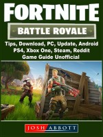 Fortnite Battle Royale, Tips, Download, PC, Update, Android, PS4, Xbox One, Steam, Reddit, Game Guide Unofficial