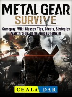 Metal Gear Survive, Gameplay, Wiki, Classes, Tips, Cheats, Strategies, Walkthrough, Game Guide Unofficial