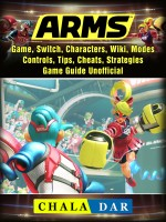 Arms Game, Switch, Characters, Wiki, Modes, Controls, Tips, Cheats, Strategies, Game Guide Unofficial