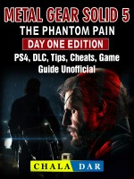 Metal Gear Solid 5 The Phantom Pain Day One Edition, PS4, DLC, Tips, Cheats, Game Guide Unofficial