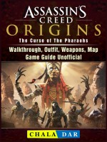 Assassins Creed Origins The Curse of The Pharaohs, Walkthrough, Outfit, Weapons, Map, Game Guide Unofficial