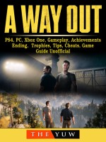A Way Out, PS4, PC, Xbox One, Gameplay, Achievements, Ending, Trophies, Tips, Cheats, Game Guide Unofficial