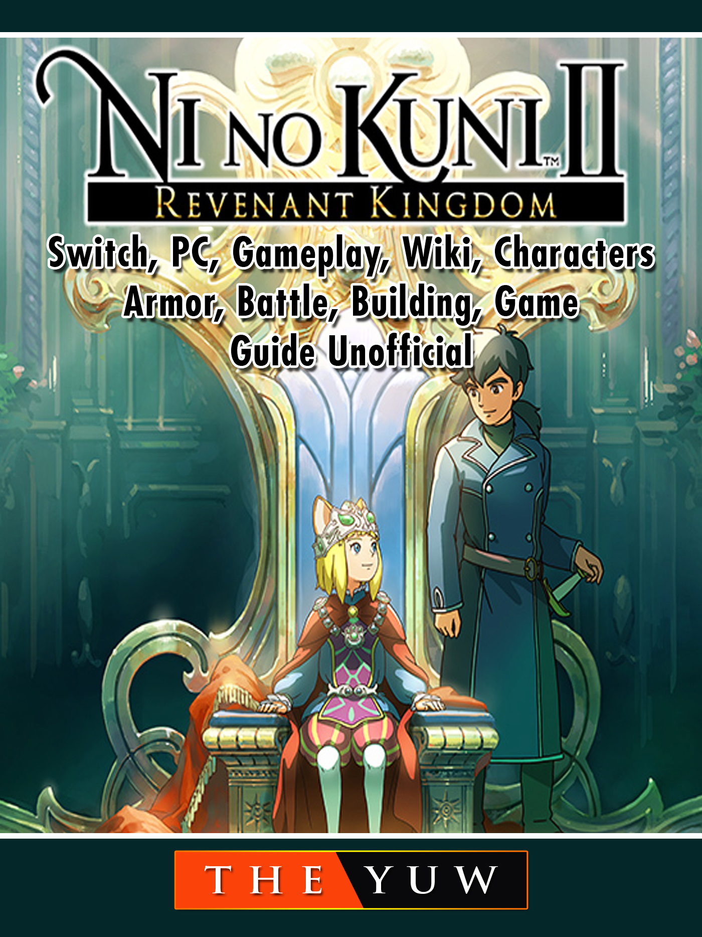 Ni No Kuni II Revenant Kingdom, Switch, PC, Gameplay, Wiki, Characters, Armor, Battle, Building, Game Guide Unofficial
