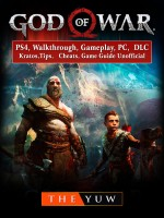 God of War 4, PS4, Walkthrough, Gameplay, PC, DLC, Kratos, Tips, Cheats, Game Guide Unofficial