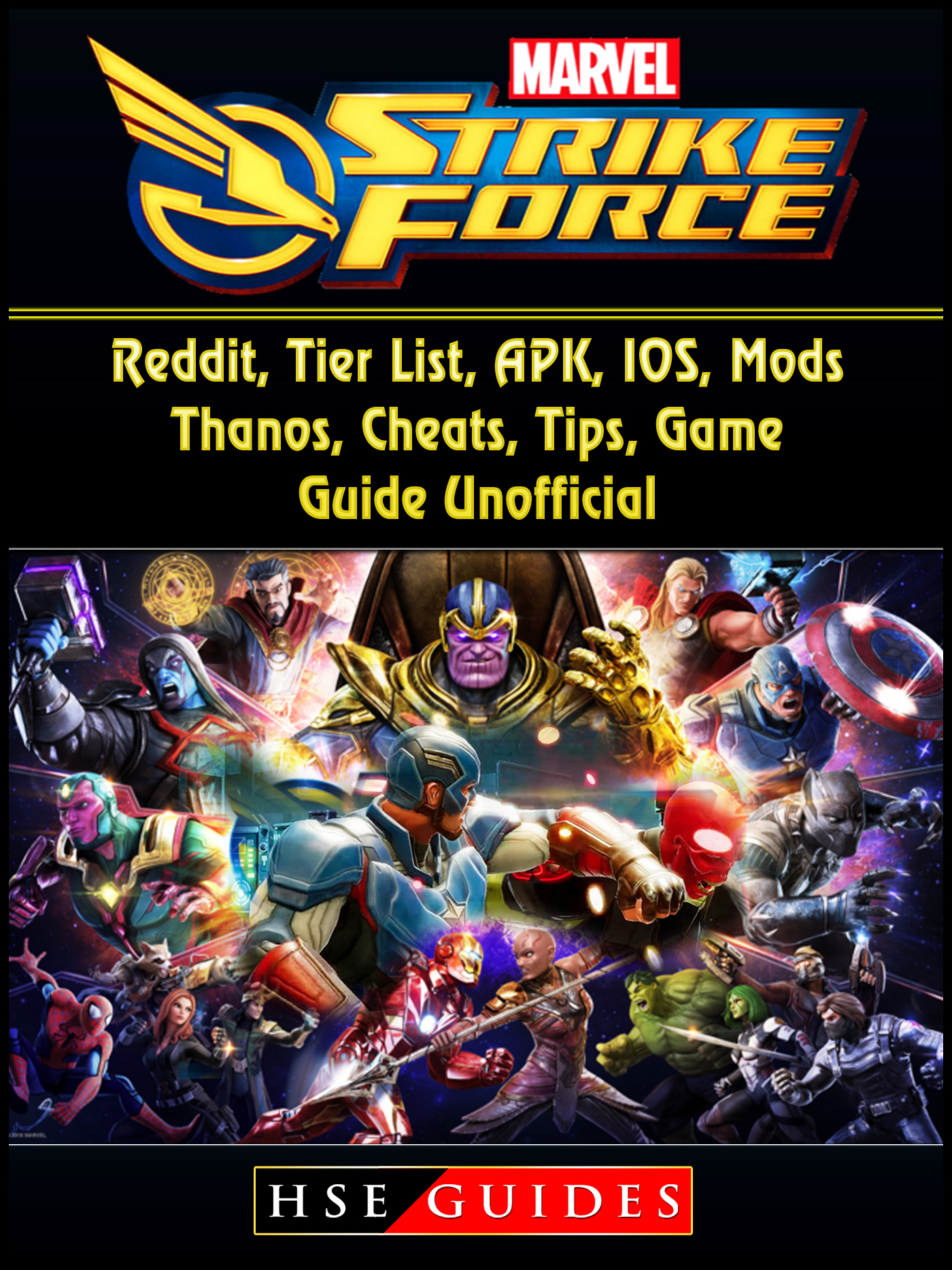 Marvel Strike Force, Reddit, Tier List, APK, IOS, Mods, Thanos, Cheats, Tips, Game Guide Unofficial By HSE Guides
