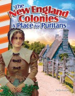 The New England Colonies A Place for Puritans