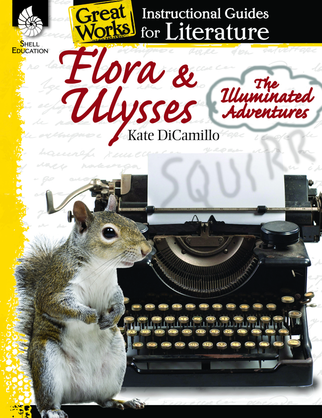 Flora & Ulysses The Illuminated Adventures: Instructional Guides for Literature By Kate DiCamillo