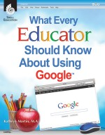 What Every Educator Should Know About Using GoogleTM
