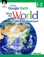 Using Google Earth™: Bring the World into Your Classroom Level 1–2